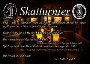 Links oben ist das Logo des FSR1 abgebildet, rechts daneben ist die Überschrift Skatturnier, der sich das Logo des FSR2 anschließt; FSR 1 und 2 begrüßen euch zu einem entspannten Abend bei einer gepflegten Partie Skat in gemütlichem Ambiente.; Gespielt wird am 30.10. ab 18 Uhr im Barbarakeller.; Die Anmeldung erfolgt bei beiden FSRs.; Die Teilnehmergebühr beträgt 1€, begrenzte Teilnehmerzahl.; Spielregeln für den Abendfindet ihr auf den Homepages der FSRs: https://blogs.hrz.tu-freiberg.de/fsr2/skatturnier-der-fakultaeten-1-2/ ; Wir freuen uns auf euch!; Eure FSRs 1 und 2