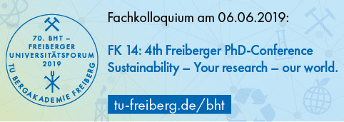 4th Freiberger PhD-Conference: Sustainability – Your research – our world at the 70th BHT – Freiberger Universitätsforum (06.06.2019)